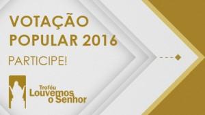 """Está aberta a """"Votação Popular"""" do Troféu Louvemos o Senhor 2016"""
