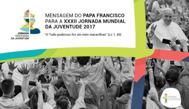 Confira na íntegra a Mensagem do Papa para a XXXII JMJ 2017
