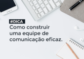 Dicas de como construir uma equipe de comunicação eficaz