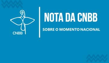 CNBB divulga nota sobre o momento nacional