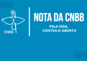 Posição da CNBB em defesa incondicional da vida humana e contra o aborto