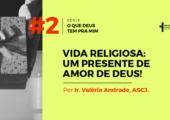 Vida religiosa: um presente de amor de Deus!