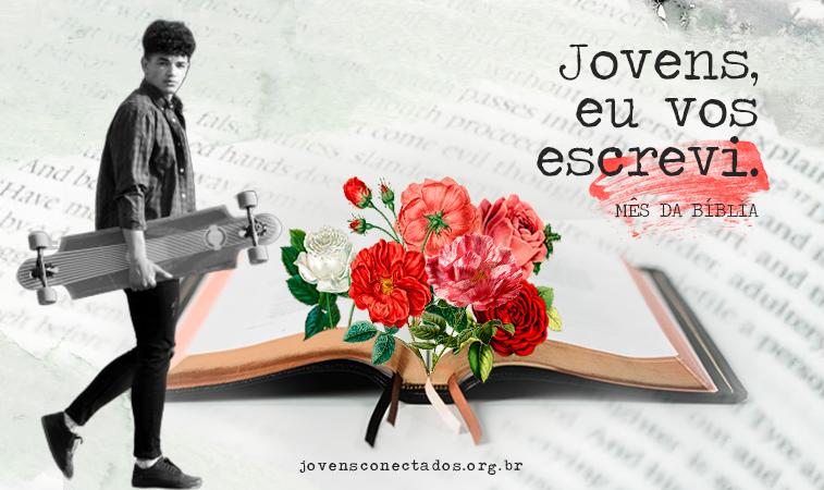 """""""Jovens, eu vos escrevi"""", nova série do Jovens Conectados dedicada ao mês da Bíblia"""