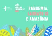 Pandemia, Laudato Si e Amazônia!