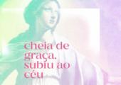 Assunção de Nossa Senhora: Festa que nos motiva a buscarmos o Céu!